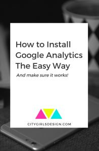 How to Install Google Analytics The Easy Way (And Make Sure It Works!)