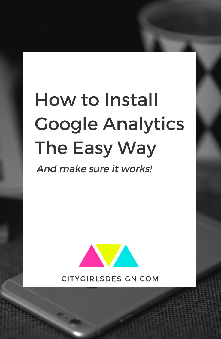 How to Install Google Analytics The Easy Way (And Make Sure It Works!)| CityGirl's Design