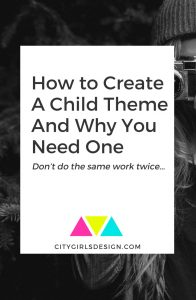 How to Create A Child Theme And Why You Need One