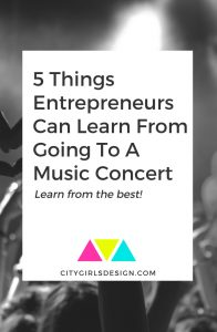 5 Things Entrepreneurs Can Learn From Going To A Music Concert
