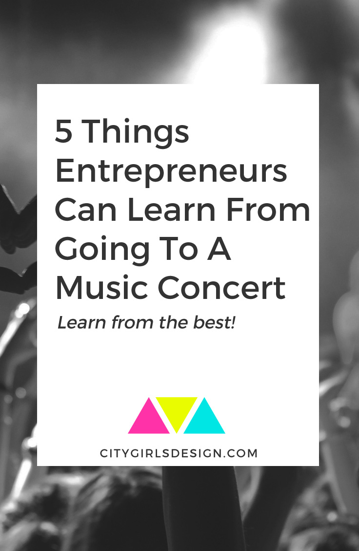 5 Things Entrepreneurs Can Learn From Going To A Music Concert | CityGirl's Design