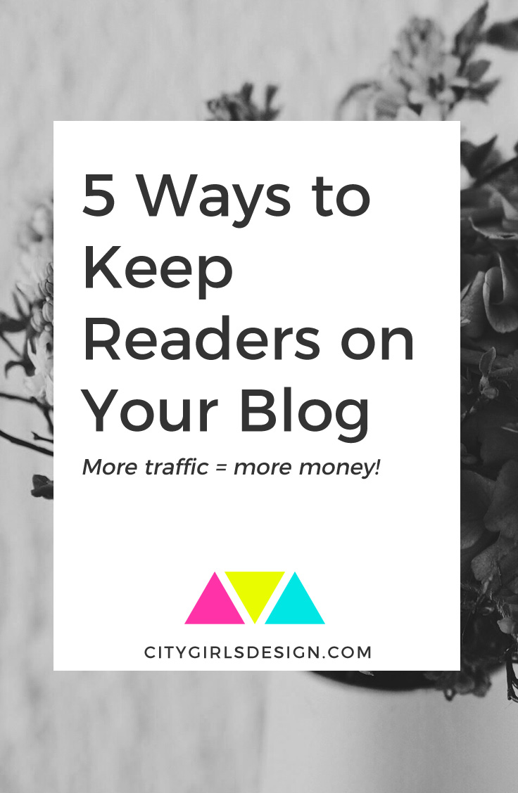 5 Ways to Keep Readers on Your Blog | CityGirl's Design