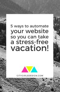 5 ways to automate your website so you can take a stress-free vacation