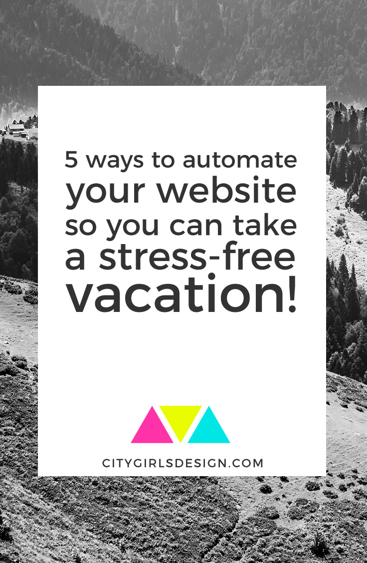 5 ways to automate your website so you can take a stress-free vacation | CityGirl's Design