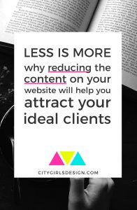 Less is more: why reducing the content on your website will help you attract your ideal client