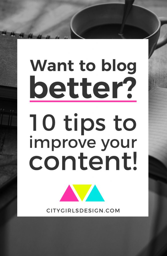 Want to blog better? 10 tips to improve your content!