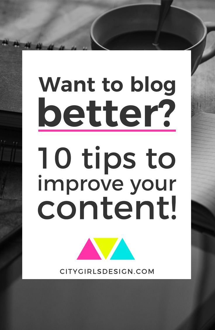 Want to blog better? 10 tips to improve your content! | CityGirl's Design