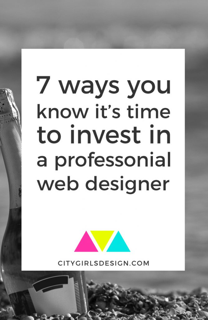7 Ways You Know It's Time to Invest In a Professional Web Designer
