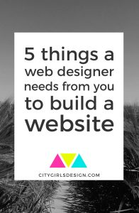 5 Things a Web Designer Needs From You to Build a Website